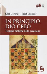 Foto Cover di In principio Dio creò. Teologie bibliche della creazione, Libro di Karl Löning,Erich Zenger, edito da Queriniana