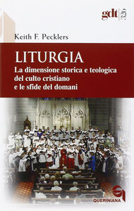 Liturgia. La dimensione storica e teologica del culto cristiano e le sfide del domani