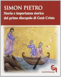 Simon Pietro. Storia e importanza storica del primo discepolo di Gesù Cristo
