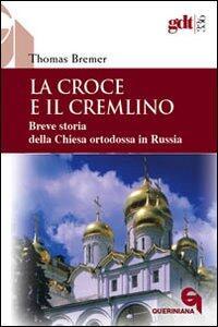 La croce e il Cremlino. Breve storia della Chiesa ortodossa in Russia