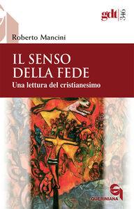 Libro Il senso della fede. Una lettura del cristianesimo Roberto Mancini
