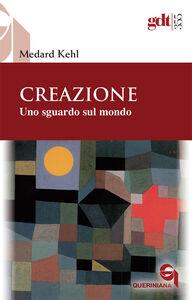 Foto Cover di Creazione. Uno sguardo sul mondo, Libro di Medard Kehl, edito da Queriniana