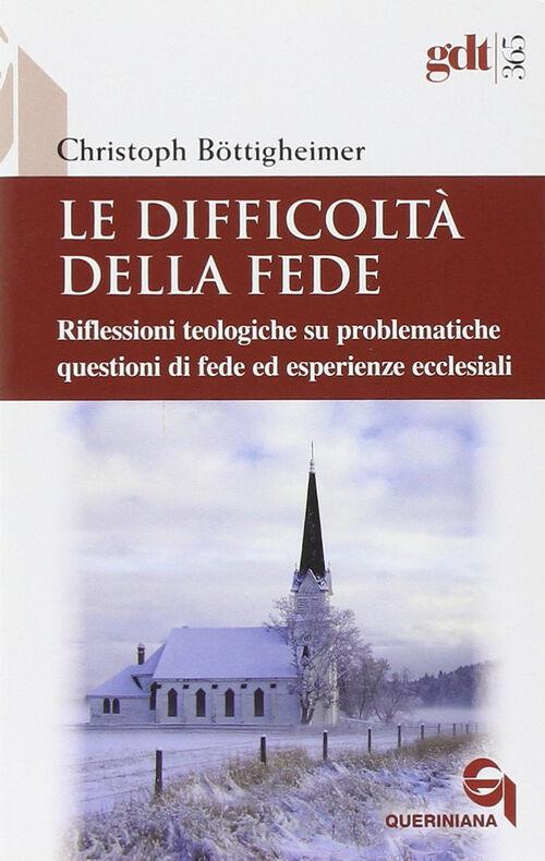 Le difficoltà della fede. Riflessioni teologiche su questioni di fede ed esperienze ecclesiali che risultano difficili