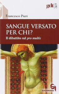 Libro Sangue versato per chi? Il dibattito sul pro multis Francesco Pieri