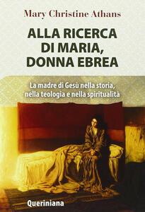 Alla ricerca di Maria, donna ebrea. la madre di Gesù nella storia, nella teologia e nella spiritualità