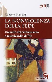 La nonviolenza della fede. Umanità del cristianesimo e misericordia di Dio