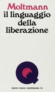 Libro Il linguaggio della liberazione. Prediche e meditazioni Jürgen Moltmann