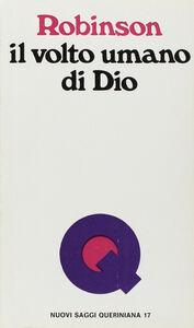 Foto Cover di Il volto umano di Dio, Libro di John A. Robinson, edito da Queriniana