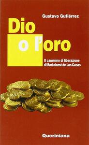 Dio o l'oro. Il cammino di liberazione di Bartolomé de Las Casas