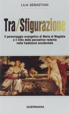 Tra/sfigurazione. Il personaggio evangelico di Maria di Magdala e il mito della peccatrice redenta nella tradizione occidentale.pdf