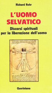 Libro L' uomo selvatico. Discorsi spirituali per la liberazione dell'uomo Richard Rohr