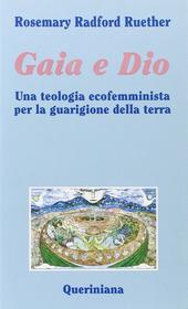 Gaia e Dio. Una teologia ecofemminista per la guarigione della terra
