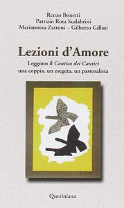 Libro Lezioni d'amore. Leggono il «Cantico dei cantici» una coppia, un esegeta, un pastoralista Renzo Bonetti , Patrizio Rota Scalabrini , Mariateresa Zattoni Gillini