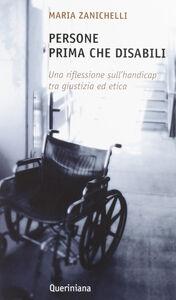 Libro Persone prima che disabili. Una riflessione sull'handicap tra giustizia ed etica Maria Zanichelli