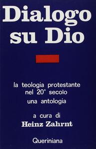 Dialogo su Dio. La teologia protestante nel XX secolo. Una antologia
