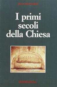 Foto Cover di I primi secoli della Chiesa, Libro di Jean Bernardi, edito da Queriniana