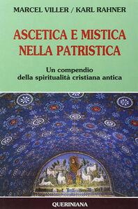 Ascetica e mistica nella patristica. Un compendio della spiritualità cristiana antica
