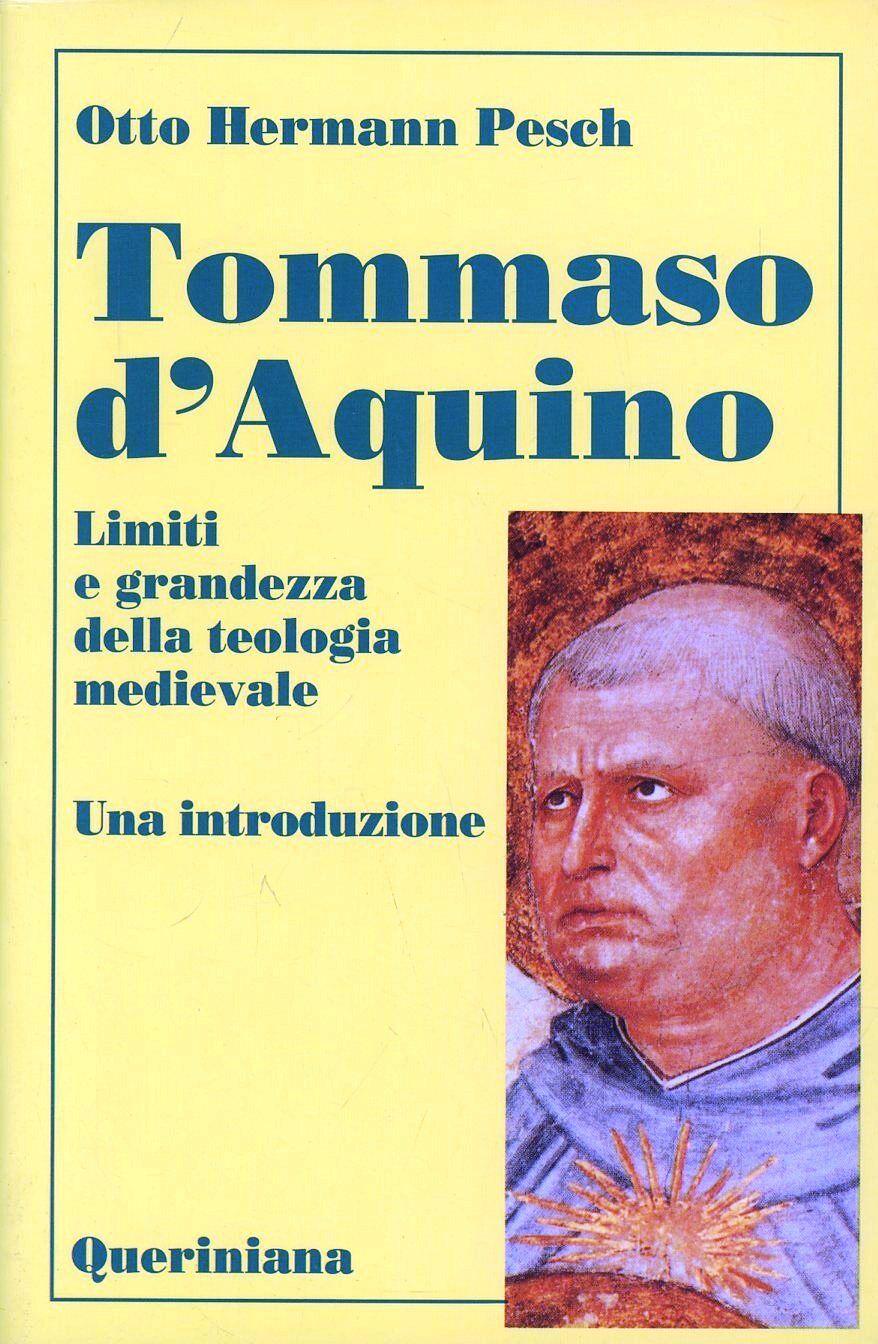 Tommaso d'Aquino. Limiti e grandezza della teologia medievale. Una introduzione