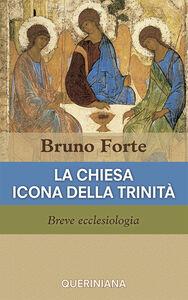 Foto Cover di La Chiesa icona della Trinità. Breve ecclesiologia, Libro di Bruno Forte, edito da Queriniana
