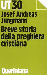 Foto Cover di Breve storia della preghiera cristiana, Libro di Josef A. Jungmann, edito da Queriniana