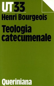 Libro Teologia catecumenale. A proposito della «Nuova» evangelizzazione Henri Bourgeois