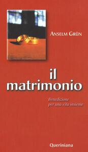 Foto Cover di Il matrimonio. Benedizione per una vita insieme, Libro di Anselm Grün, edito da Queriniana
