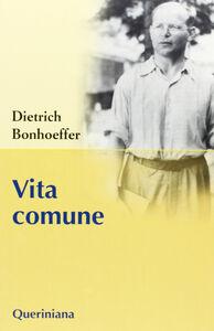 Foto Cover di Vita comune, Libro di Dietrich Bonhoeffer, edito da Queriniana