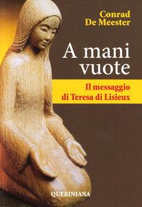 Foto Cover di A mani vuote. Il messaggio di Teresa di Lisieux, Libro di Conrad de Meester, edito da Queriniana