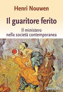 Foto Cover di Il guaritore ferito. Il ministero nella società contemporanea, Libro di Henri J. Nouwen, edito da Queriniana
