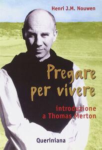 Libro Pregare per vivere. Introduzione a Thomas Merton Henri J. Nouwen