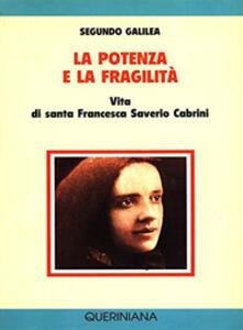 La potenza e la fragilità. Vita di santa Francesca Saverio Cabrini