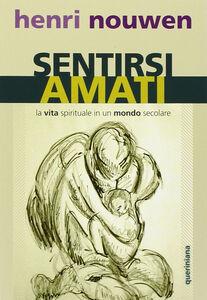 Foto Cover di Sentirsi amati. La vita spirituale in un mondo secolare, Libro di Henri J. Nouwen, edito da Queriniana