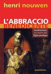 Libro L' abbraccio benedicente. Meditazione sul ritorno del figlio prodigo Henri J. Nouwen