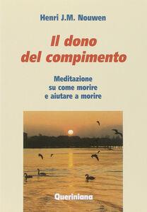 Libro Il dono del compimento. Meditazione su come morire e aiutare a morire Henri J. Nouwen