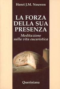 Libro La forza della sua presenza. Meditazione sulla vita eucaristica Henri J. Nouwen