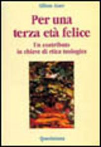 Libro Per una terza età felice. Un contributo in chiave etica teologica Alfons Auer