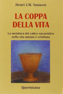 La coppa della vita. La metafora del calice eucaristico nella vita umana e cristiana