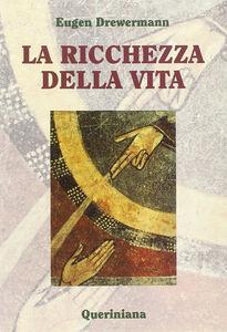 Foto Cover di La ricchezza della vita, Libro di Eugen Drewermann, edito da Queriniana