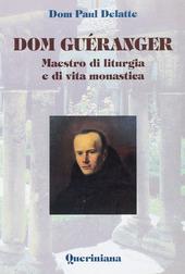 Dom Guéranger. Maestro di liturgia e di vita monastica