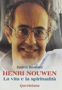 Libro Henri Nouwen. La vita e la spiritualità Jurjen Beumer