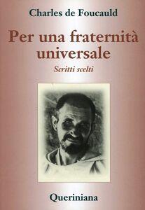Foto Cover di Per una fraternità universale. Scritti scelti, Libro di Charles de Foucauld, edito da Queriniana