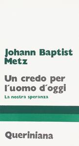 Libro Un credo per l'uomo d'oggi. La nostra speranza J. Baptist Metz