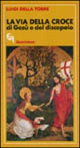 Libro La via della croce di Gesù e del discepolo Luigi Della Torre