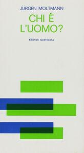 Foto Cover di Chi è l'uomo?, Libro di Jürgen Moltmann, edito da Queriniana