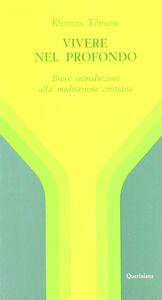 Libro Vivere nel profondo. Breve introduzione all'immersione interiore e alla meditazione cristiana Klemens Tilmann