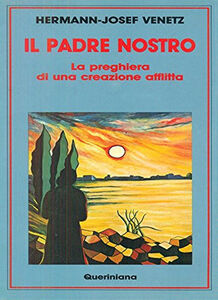 Foto Cover di Il padre nostro. La preghiera di una creazione afflitta, Libro di Hermann J. Venetz, edito da Queriniana