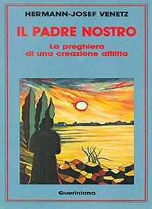 Libro Il padre nostro. La preghiera di una creazione afflitta Hermann J. Venetz