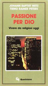 Libro Passione per Dio. Vivere da religiosi oggi J. Baptist Metz , Tiemo Rainer Peters