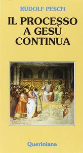 Libro Il processo a Gesù continua Rudolf C. Pesch