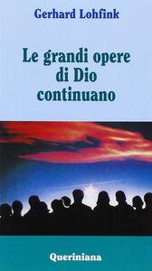 Foto Cover di Le grandi opere di Dio continuano, Libro di Gerhard Lohfink, edito da Queriniana